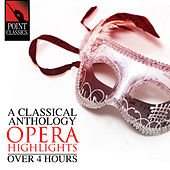 A Classical Anthology: Opera Highlights (Over 4 Hours) by Various Artists