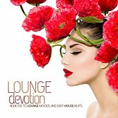 Lounge Devotion (Addicted to Lounge Moods and Deep House Beats) by Various Artists