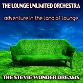 Adventure in the Land of Lounge (The Stevie Wonder Dreams) de The Lounge Unlimited Orchestra