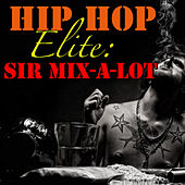Hip Hop Elite: Sir Mix-A-Lot by Sir Mix-A-Lot