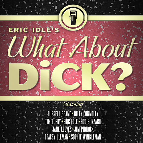 Eric Idle's What About Dick? by Eric Idle