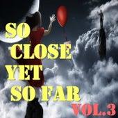 So Close Yet So Far, Vol.3 von Various Artists
