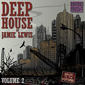 Deep House by Jamie Lewis, Vol. 2 by Various Artists
