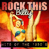 Rock This, Billy! (Rockabilly Hits of the 50's) by Various Artists