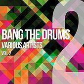 Bang The Drums, Vol. 2 by Various Artists