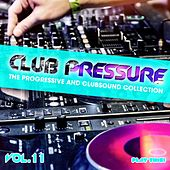 Club Pressure Vol. 11 - The Progressive and Clubsound Collection von Various Artists