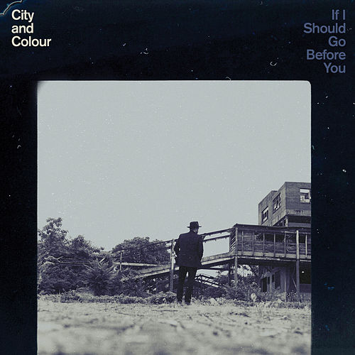 If I Should Go Before You by City And Colour