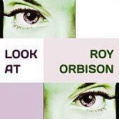 Look at by Roy Orbison