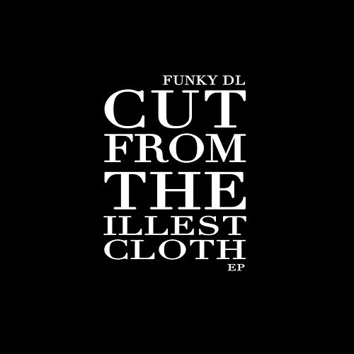 Cut from the Illest Cloth EP by Funky DL