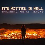 It's Hotter in Hell - Smashing Metal Tracks von Various Artists