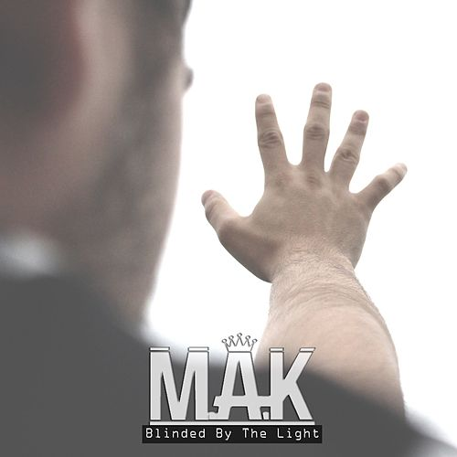 Blinded by the Light - EP by M.A.K.