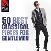 50 Best Classical Pieces for Gentlemen by Various Artists