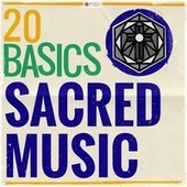 20 Basics: Sacred Music (20 Classical Masterpieces) by Various Artists