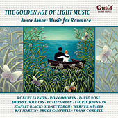 The Golden Age of Light Music: Amor, Amor: Music for Romance by Various Artists