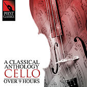 A Classical Anthology: Cello (Over 9 Hours) by Various Artists