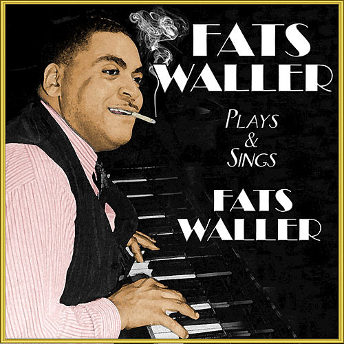 Fats Waller Plays & Sings Fats Waller by Fats Waller