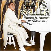 Believe It, Beloved - 125 Fats Favourites by Fats Waller