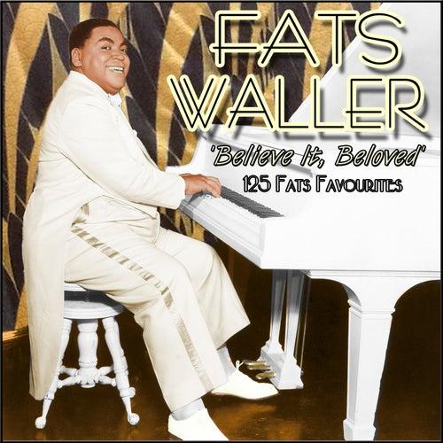Believe It, Beloved - 125 Fats Favourites by Fats Waller