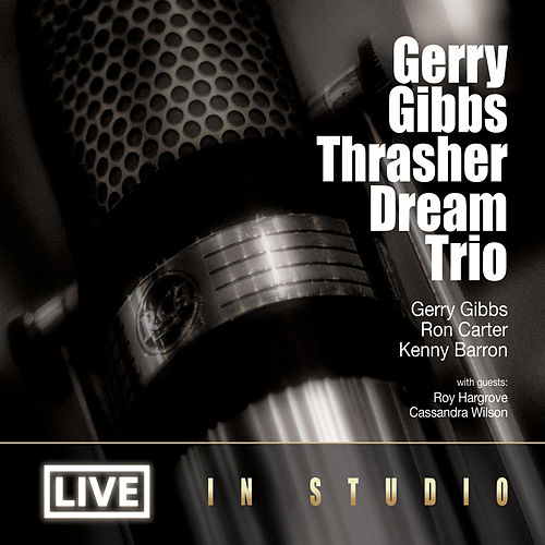 Gerry Gibbs Thrasher Dream Trio 'Live in Studio' (feat. Ron Carter & Kenny Barron) by Various Artists