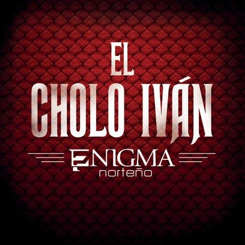 El Cholo Iván by Enigma Norteño