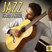 Jazz Is All I Need, Vol. 3 by Various Artists