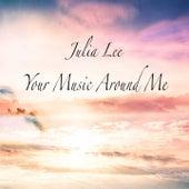 Your Music Around Me de Julia Lee