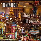 Things Are Different Here von Tom Wood