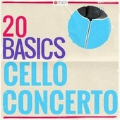 20 Basics: The Cello Concerto (20 Classical Masterpieces) by Various Artists
