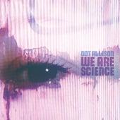 We Are Science de Dot Allison