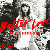 Better Love (Calyx & TeeBee Remix) by Foxes