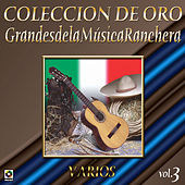 Colección de Oro Vol. 3 Grandes de la Música Ranchera by Various Artists