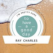 To Have A Good Day von Ray Charles