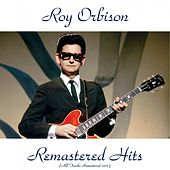 Remastered Hits (All Tracks Remastered 2015) de Roy Orbison