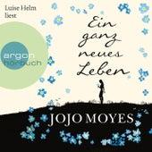 Ein ganz neues Leben (Gekürzt) von Jojo Moyes