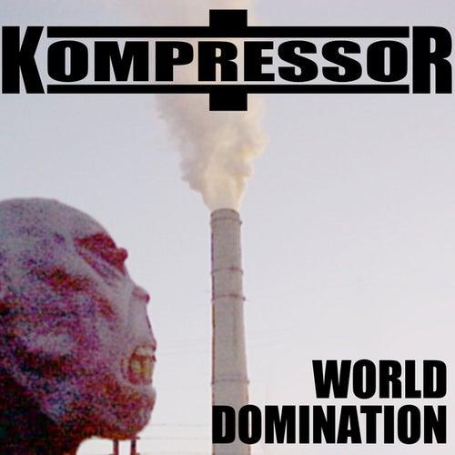 World Domination by Kompressor