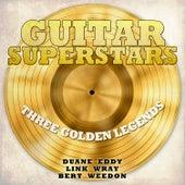 Guitar Superstars, Three Golden Legends - Duane Eddy, Link Wray, Bert Weedon de Various Artists