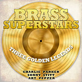 Brass Superstars, Three Golden Legends - Charlie Parker, Sonny Stitt, Art Pepper by Various Artists