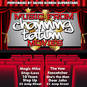 Music from Channing Tatum Movies Including Magic Mike, Step Up & Foxcatcher by Silver Screen Superstars