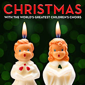 Christmas with the World's Greatest Children's Choirs by Various Artists