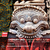 Chinary Ung: Singing Inside Aura by Various Artists