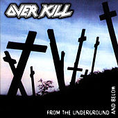 From the Underground and Below by Overkill