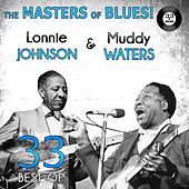 The Masters of Blues! (33 Best of Muddy Waters & Lonnie Johnson) by Various Artists