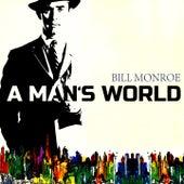 A Mans World by Bill Monroe