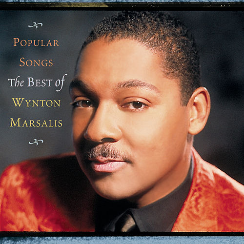 Popular Songs: The Best Of Wynton Marsalis by Wynton Marsalis