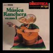 La Discoteca del Siglo - Historia de la Música Ranchera en el Siglo Xx, Vol. 1 by Various Artists