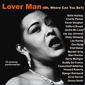 Lover Man (Oh, Where Can You Be?) (18 Versions Performed by:) by Various Artists