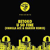 U So Fine (Vanilla Ace & Barber Remix) von Betoko