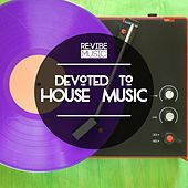 Devoted to House Music, Vol. 1 von Various Artists