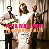 Funny How Love Is de Peter, Paul and Mary