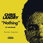 Nothing (feat. Trevis Romell) by Chris Landry